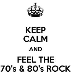 Poster: KEEP CALM AND FEEL THE 70's & 80's ROCK