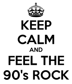 Poster: KEEP CALM AND FEEL THE 90's ROCK