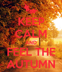 Poster: KEEP CALM AND FEEL THE AUTUMN