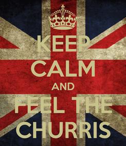 Poster: KEEP CALM AND FEEL THE CHURRIS
