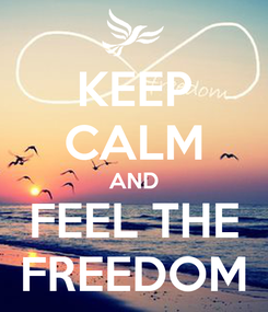 Poster: KEEP CALM AND FEEL THE FREEDOM