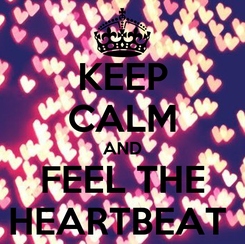 Poster: KEEP CALM AND FEEL THE HEARTBEAT