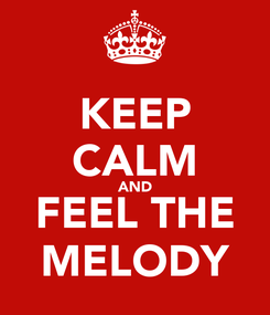 Poster: KEEP CALM AND FEEL THE MELODY