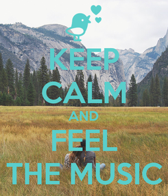 Poster: KEEP CALM AND FEEL THE MUSIC