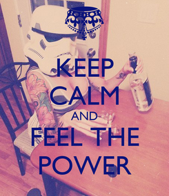 Poster: KEEP CALM AND FEEL THE POWER