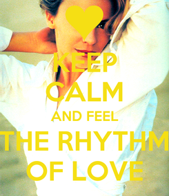 Poster: KEEP CALM AND FEEL THE RHYTHM OF LOVE