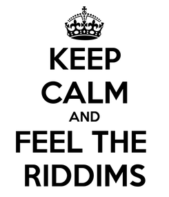 Poster: KEEP CALM AND FEEL THE  RIDDIMS