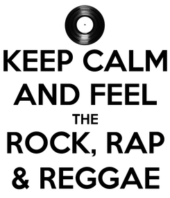 Poster: KEEP CALM AND FEEL THE ROCK, RAP & REGGAE