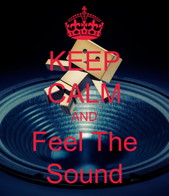 Poster: KEEP CALM AND  Feel The  Sound