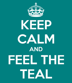 Poster: KEEP CALM AND FEEL THE TEAL