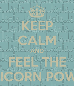 Poster: KEEP CALM AND FEEL THE UNICORN POWER