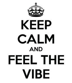 Poster: KEEP CALM AND FEEL THE VIBE
