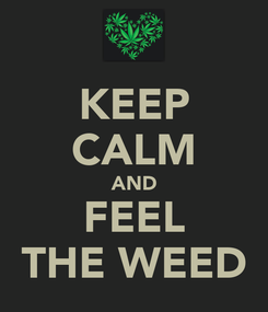 Poster: KEEP CALM AND FEEL THE WEED