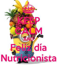Poster: KEEP CALM AND Felíz día Nutricionista