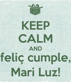 Poster: KEEP CALM AND feliç cumple, Mari Luz!