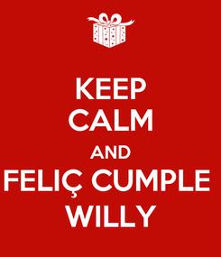 Poster: KEEP CALM AND FELIÇ CUMPLE  WILLY