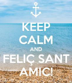 Poster: KEEP CALM AND FELIÇ SANT AMIC!