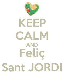 Poster: KEEP CALM AND Feliç Sant JORDI