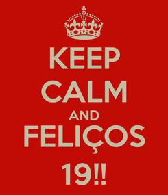 Poster: KEEP CALM AND FELIÇOS 19!!