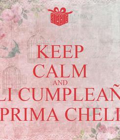 Poster: KEEP CALM AND FELI CUMPLEAÑOS PRIMA CHELI