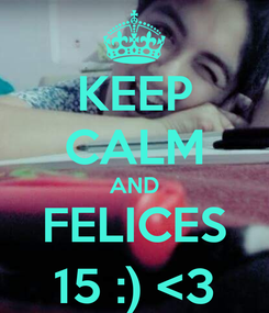 Poster: KEEP CALM AND FELICES 15 :) <3