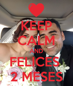 Poster: KEEP CALM AND FELICES  2 MESES