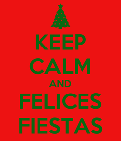 Poster: KEEP CALM AND FELICES FIESTAS