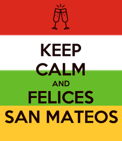 Poster: KEEP CALM AND FELICES SAN MATEOS