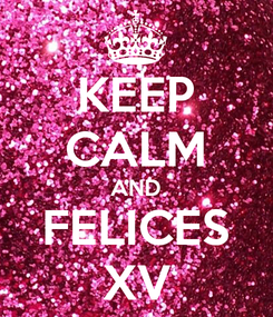 Poster: KEEP CALM AND FELICES XV