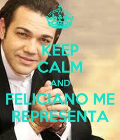 Poster: KEEP CALM AND FELICIANO ME REPRESENTA