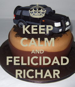 Poster: KEEP CALM AND FELICIDAD RICHAR