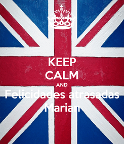 Poster: KEEP CALM AND Felicidades atrasadas Marian