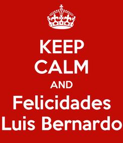 Poster: KEEP CALM AND Felicidades Luis Bernardo