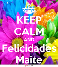 Poster: KEEP CALM AND Felicidades Maite