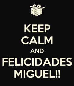Poster: KEEP CALM AND FELICIDADES MIGUEL!!