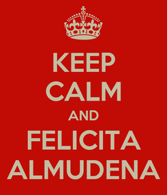 Poster: KEEP CALM AND FELICITA ALMUDENA