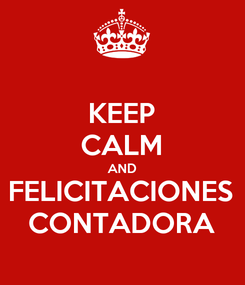 Poster: KEEP CALM AND FELICITACIONES CONTADORA