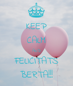 Poster: KEEP CALM AND FELICITATS BERTA!!!