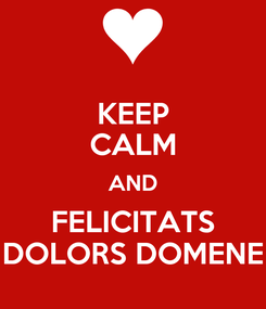 Poster: KEEP CALM AND FELICITATS DOLORS DOMENE