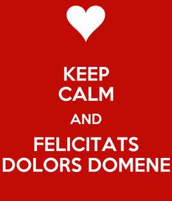 Poster: KEEP CALM AND FELICITATS DOLORS DOMENE