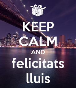 Poster: KEEP CALM AND felicitats lluis