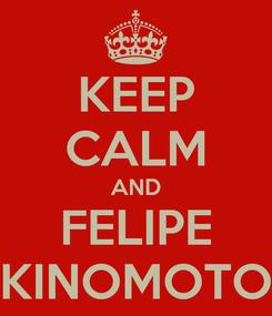 Poster: KEEP CALM AND FELIPE KINOMOTO
