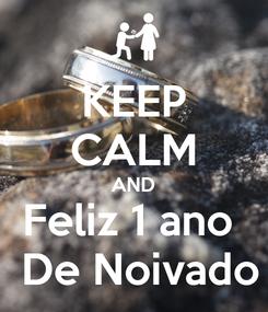 Poster: KEEP CALM AND Feliz 1 ano   De Noivado