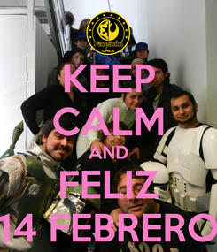 Poster: KEEP CALM AND FELIZ 14 FEBRERO