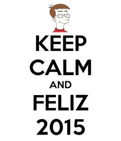 Poster: KEEP CALM AND FELIZ 2015
