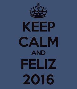 Poster: KEEP CALM AND FELIZ 2016
