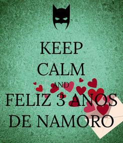 Poster: KEEP CALM AND FELIZ 3 ANOS DE NAMORO