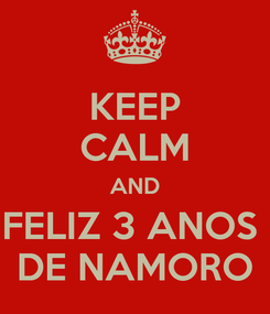 Poster: KEEP CALM AND FELIZ 3 ANOS  DE NAMORO