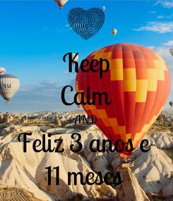 Poster: Keep Calm AND Feliz 3 anos e  11 meses