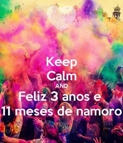 Poster: Keep Calm AND Feliz 3 anos e  11 meses de namoro